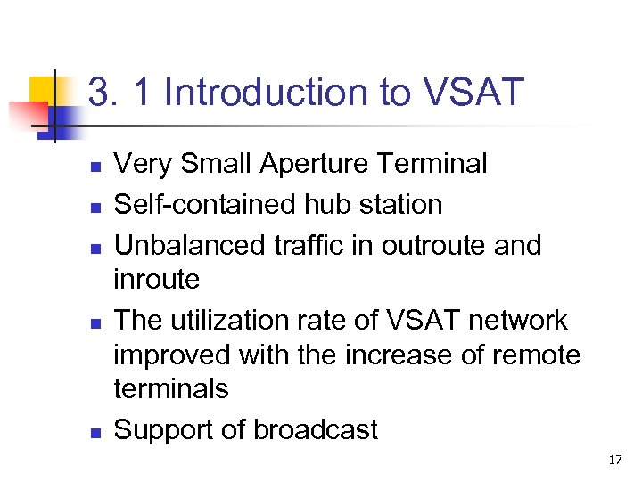 3. 1 Introduction to VSAT n n n Very Small Aperture Terminal Self-contained hub