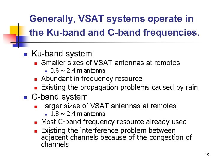 Generally, VSAT systems operate in the Ku-band C-band frequencies. n Ku-band system n Smaller