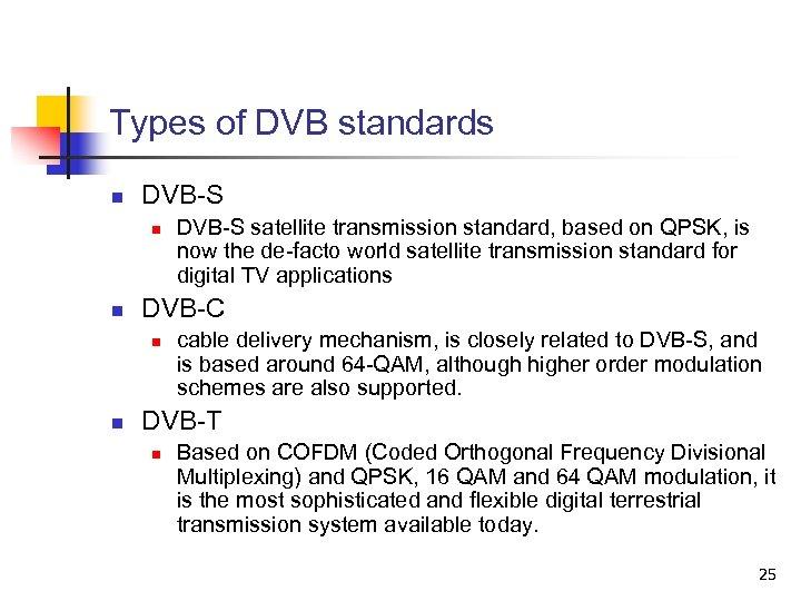 Types of DVB standards n DVB-S n n DVB-C n n DVB-S satellite transmission