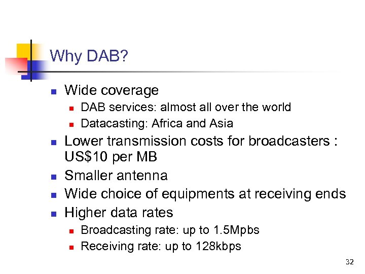 Why DAB? n Wide coverage n n n DAB services: almost all over the