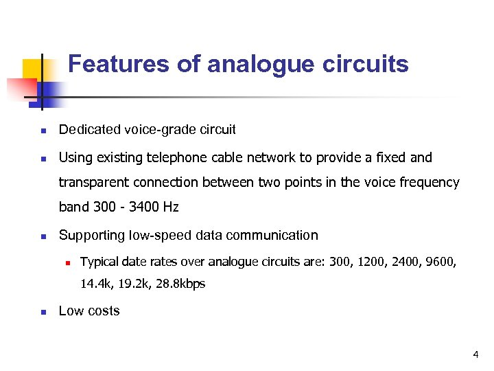 Features of analogue circuits n Dedicated voice-grade circuit n Using existing telephone cable network