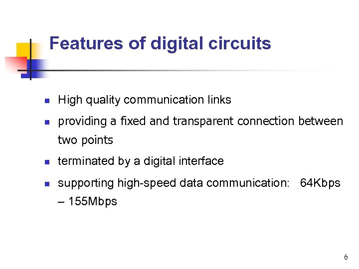 Features of digital circuits n High quality communication links n providing a fixed and