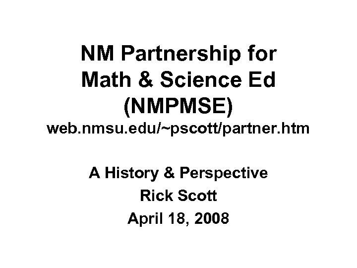 NM Partnership for Math & Science Ed (NMPMSE) web. nmsu. edu/~pscott/partner. htm A History
