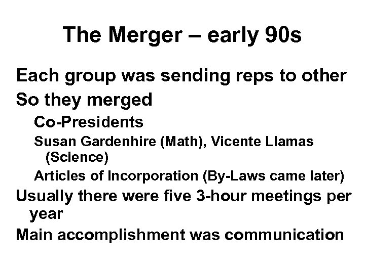 The Merger – early 90 s Each group was sending reps to other So