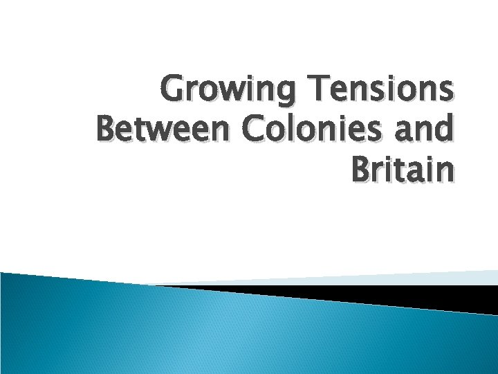 an analysis of the tension between each other in the britain and the colonies The british felt that the colonies should pay some part of that sum the colonists had not been taxed as heavily as the people in britain itself and the british government felt this should change.