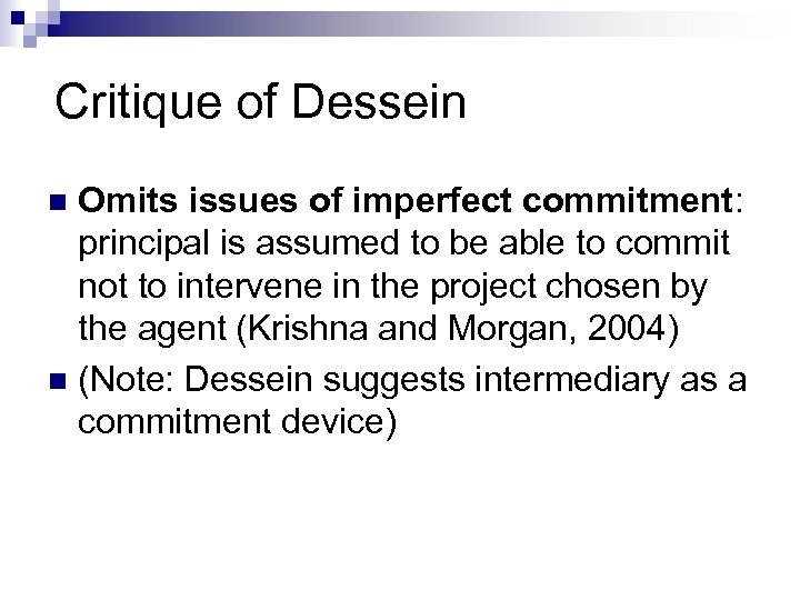 Critique of Dessein Omits issues of imperfect commitment: principal is assumed to be able