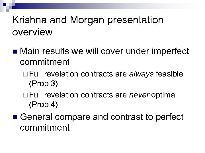 Krishna and Morgan presentation overview n Main results we will cover under imperfect commitment