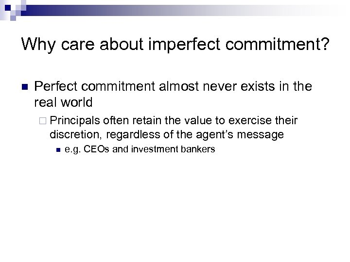 Why care about imperfect commitment? n Perfect commitment almost never exists in the real