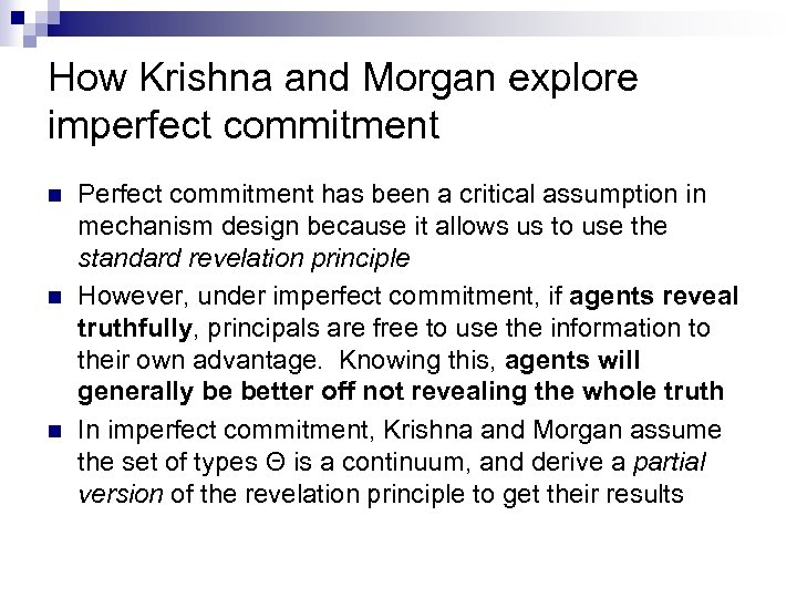 How Krishna and Morgan explore imperfect commitment n n n Perfect commitment has been