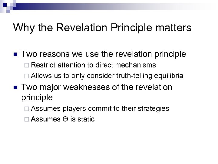 Why the Revelation Principle matters n Two reasons we use the revelation principle ¨