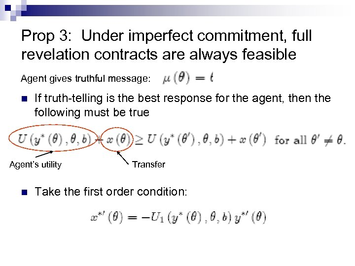 Prop 3: Under imperfect commitment, full revelation contracts are always feasible Agent gives truthful