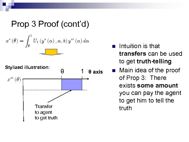 Prop 3 Proof (cont'd) n Stylized illustration: Transfer to agent to get truth θ