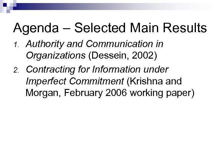Agenda – Selected Main Results 1. 2. Authority and Communication in Organizations (Dessein, 2002)