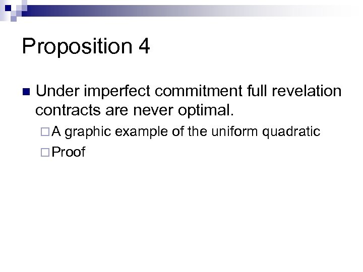 Proposition 4 n Under imperfect commitment full revelation contracts are never optimal. ¨A graphic