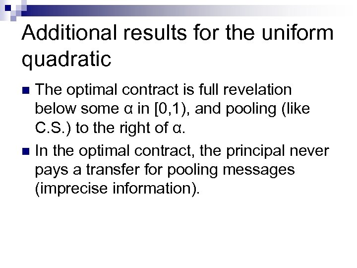 Additional results for the uniform quadratic The optimal contract is full revelation below some