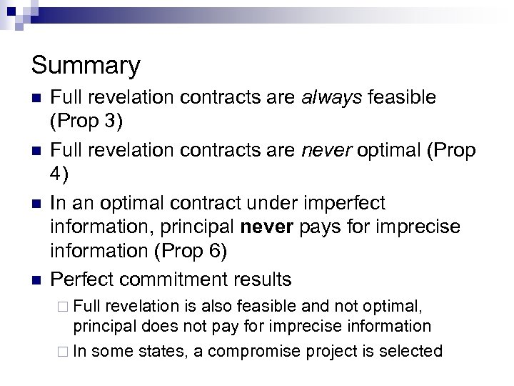 Summary n n Full revelation contracts are always feasible (Prop 3) Full revelation contracts