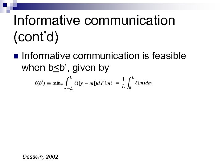 Informative communication (cont'd) n Informative communication is feasible when b<b', given by Dessein, 2002