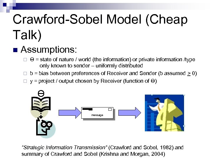 Crawford-Sobel Model (Cheap Talk) n Assumptions: ϴ = state of nature / world (the