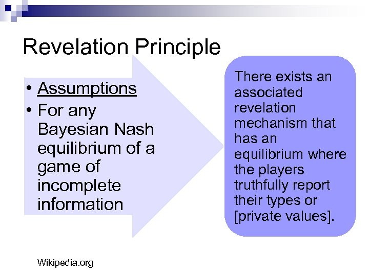 Revelation Principle • Assumptions • For any Bayesian Nash equilibrium of a game of