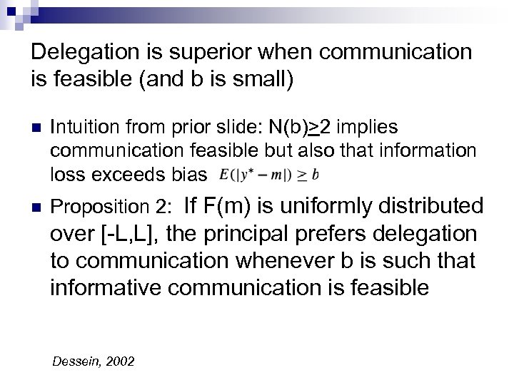 Delegation is superior when communication is feasible (and b is small) n Intuition from