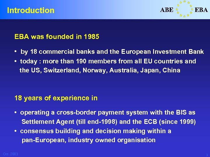 Introduction ABE EBA was founded in 1985 • by 18 commercial banks and the