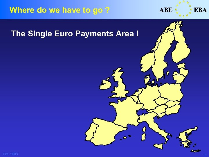 Where do we have to go ? ABE EBA The Single Euro Payments Area