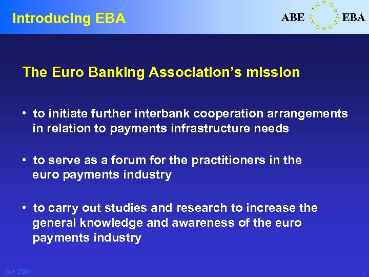 Introducing EBA ABE EBA The Euro Banking Association's mission • to initiate further interbank