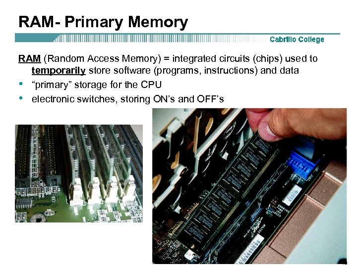 RAM- Primary Memory RAM (Random Access Memory) = integrated circuits (chips) used to temporarily