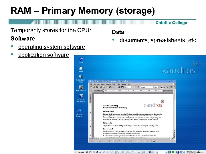 RAM – Primary Memory (storage) Temporarily stores for the CPU: Software • operating system