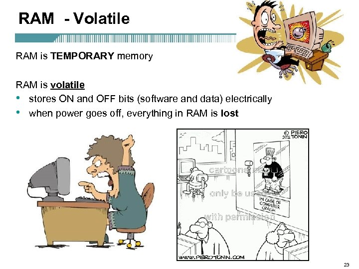 RAM - Volatile RAM is TEMPORARY memory RAM is volatile • stores ON and