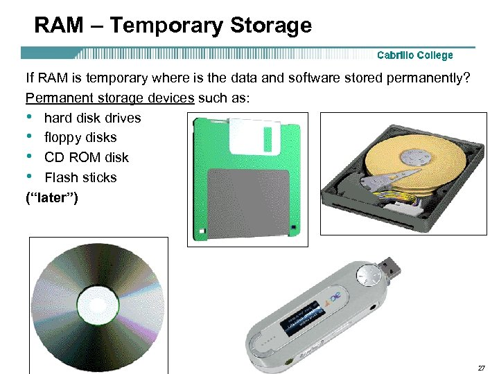 RAM – Temporary Storage If RAM is temporary where is the data and software