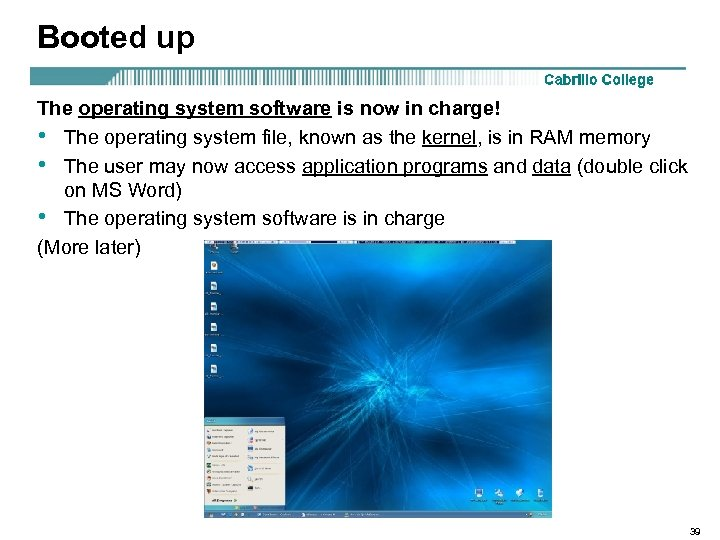 Booted up The operating system software is now in charge! • The operating system