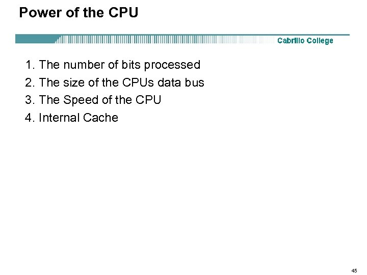 Power of the CPU 1. The number of bits processed 2. The size of