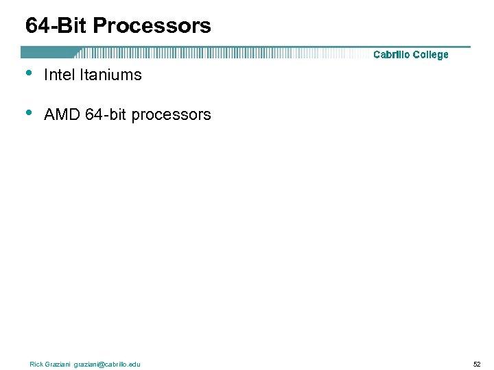64 -Bit Processors • Intel Itaniums • AMD 64 -bit processors Rick Graziani graziani@cabrillo.