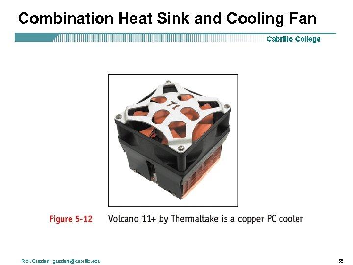 Combination Heat Sink and Cooling Fan Rick Graziani graziani@cabrillo. edu 56