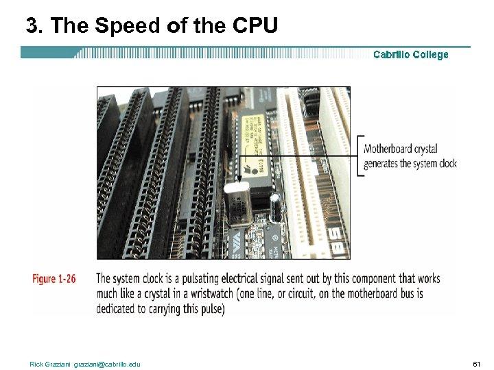 3. The Speed of the CPU Rick Graziani graziani@cabrillo. edu 61