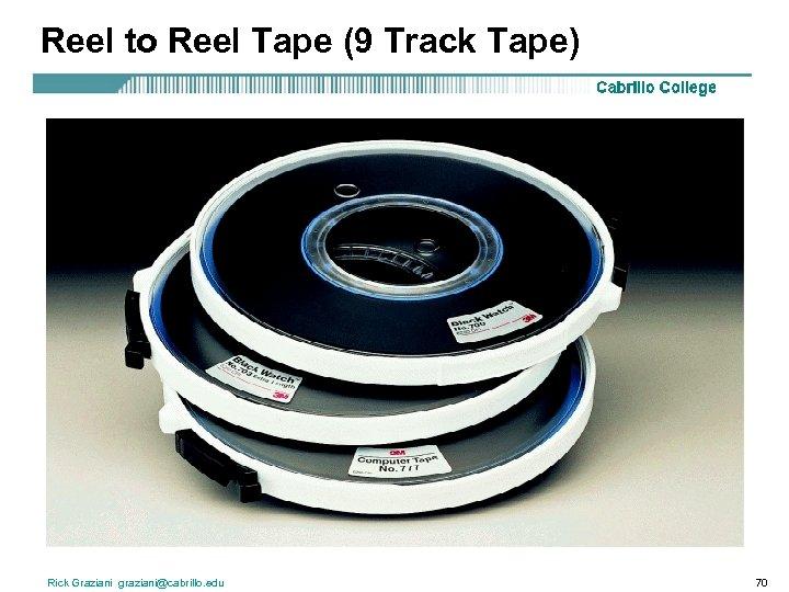Reel to Reel Tape (9 Track Tape) Rick Graziani graziani@cabrillo. edu 70