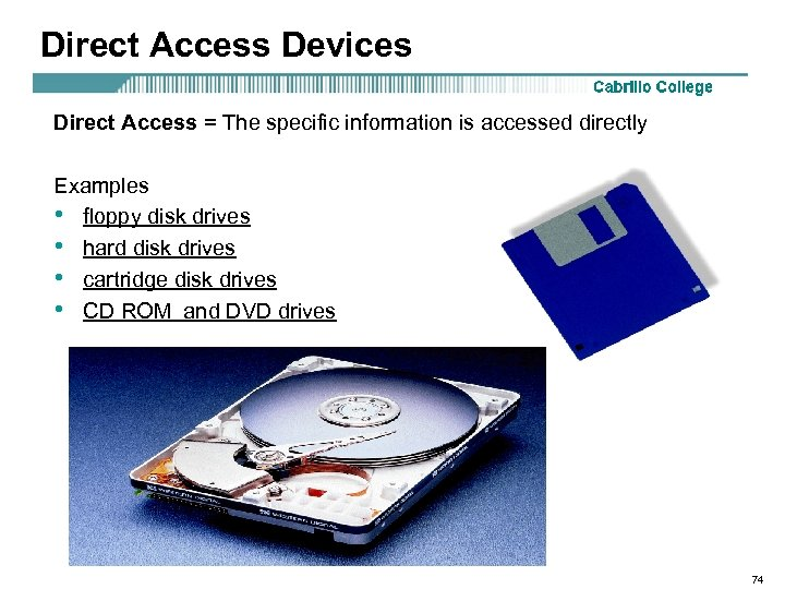 Direct Access Devices Direct Access = The specific information is accessed directly Examples •
