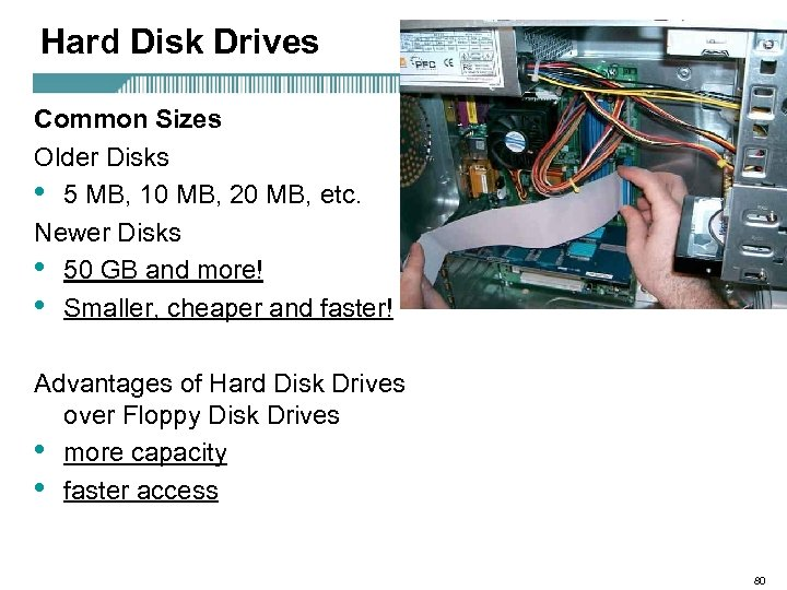 Hard Disk Drives Common Sizes Older Disks • 5 MB, 10 MB, 20 MB,