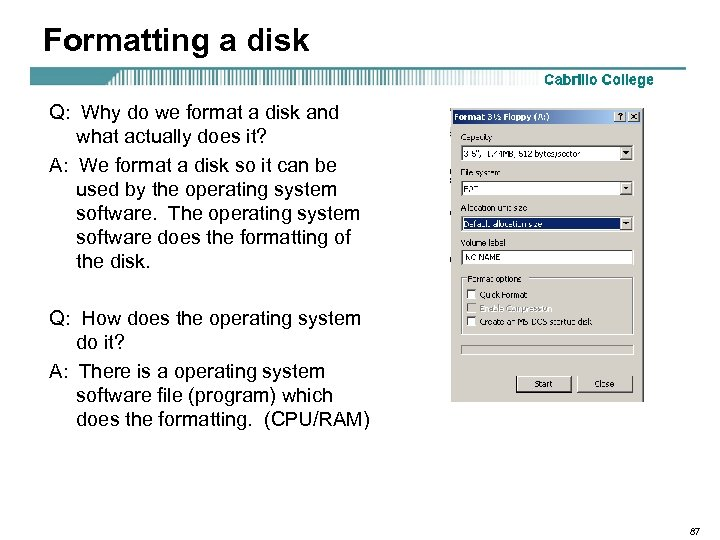 Formatting a disk Q: Why do we format a disk and what actually does