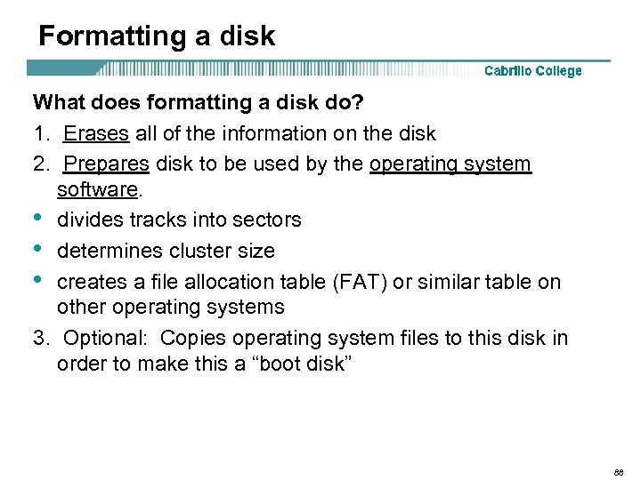 Formatting a disk What does formatting a disk do? 1. Erases all of the