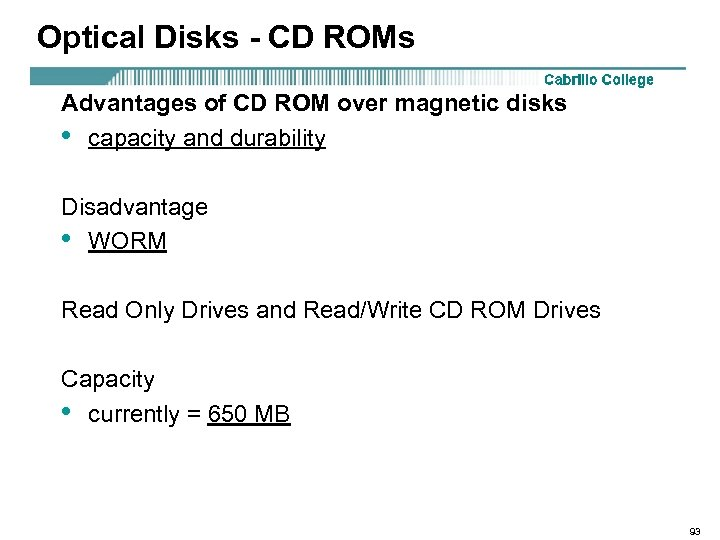 Optical Disks - CD ROMs Advantages of CD ROM over magnetic disks • capacity