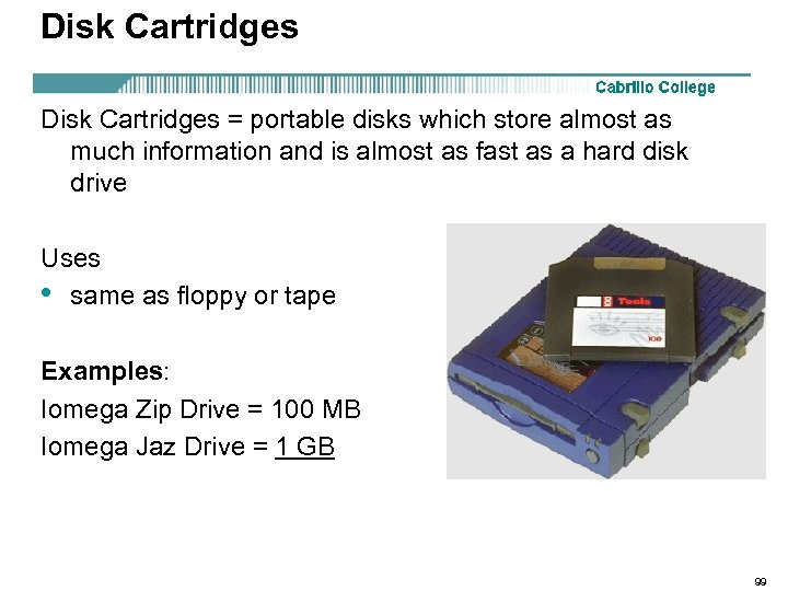 Disk Cartridges = portable disks which store almost as much information and is almost