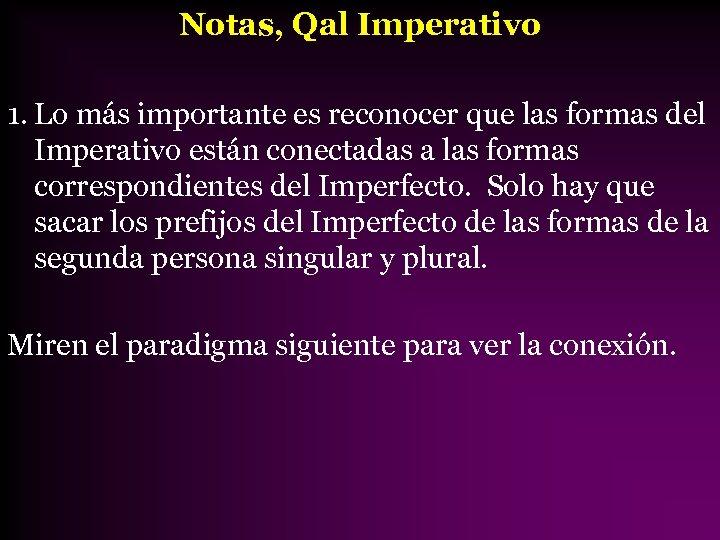 Notas, Qal Imperativo 1. Lo más importante es reconocer que las formas del Imperativo