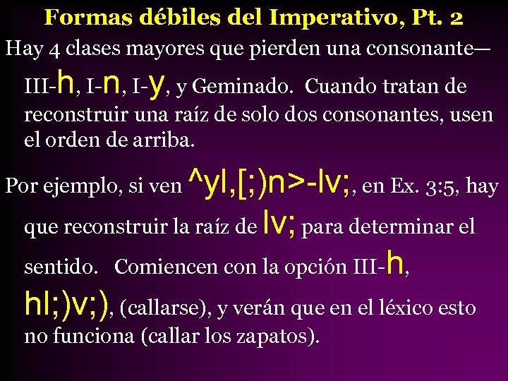 Formas débiles del Imperativo, Pt. 2 Hay 4 clases mayores que pierden una consonante—