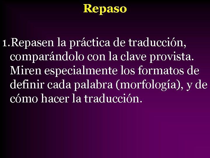 Repaso 1. Repasen la práctica de traducción, comparándolo con la clave provista. Miren especialmente