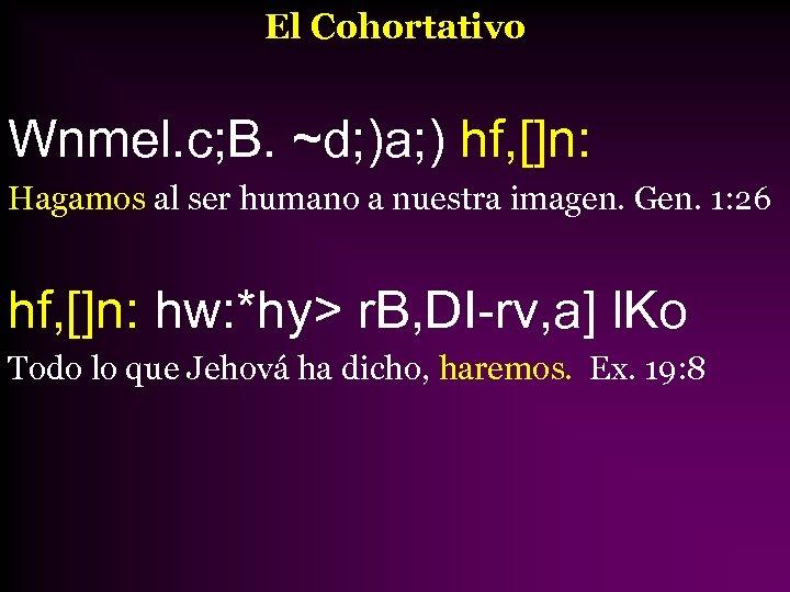 El Cohortativo Wnmel. c; B. ~d; )a; ) hf, []n: Hagamos al ser humano
