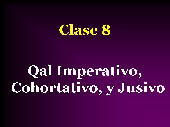 Clase 8 Qal Imperativo, Cohortativo, y Jusivo