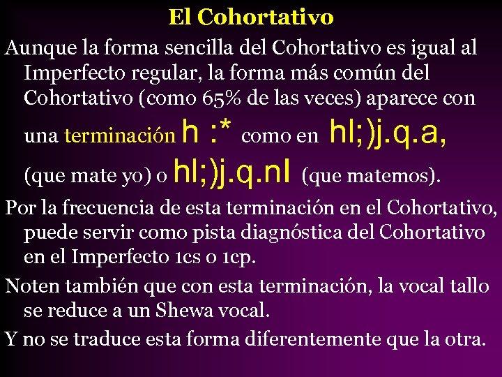 El Cohortativo Aunque la forma sencilla del Cohortativo es igual al Imperfecto regular, la