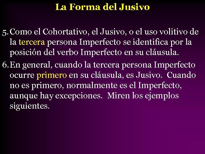 La Forma del Jusivo 5. Como el Cohortativo, el Jusivo, o el uso volitivo